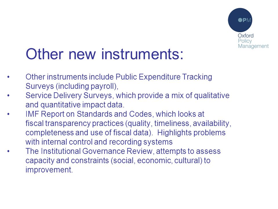 Diagnostic instruments (7) Other new instruments: Other instruments include Public Expenditure Tracking Surveys (including payroll), Service Delivery Surveys, which provide a mix of qualitative and quantitative impact data.