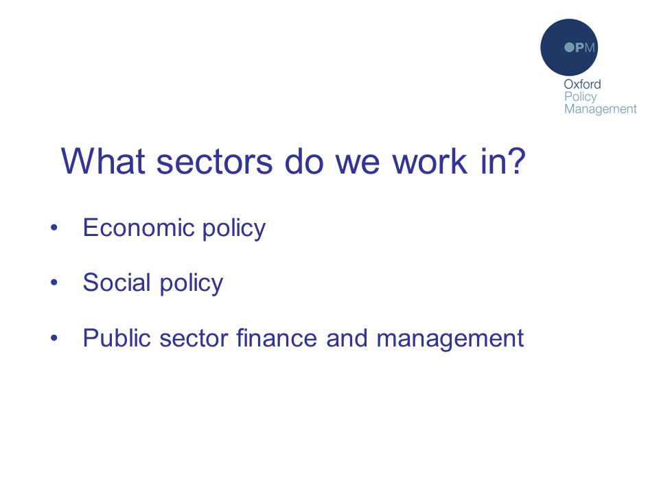 What sectors do we work in Economic policy Social policy Public sector finance and management