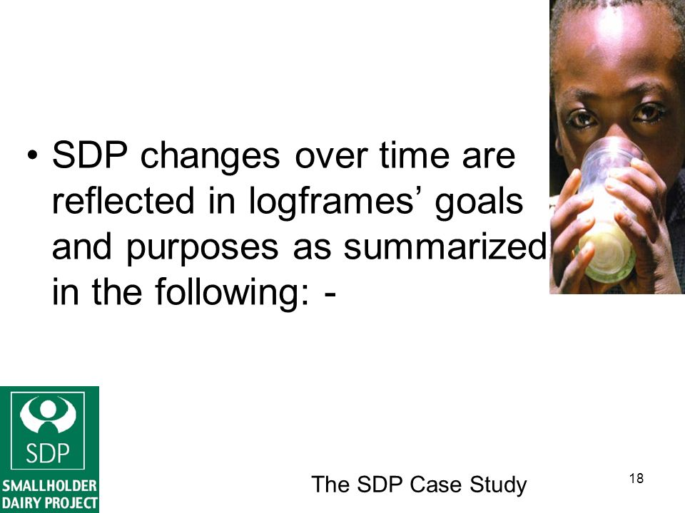 The SDP Case Study 18 SDP changes over time are reflected in logframes goals and purposes as summarized in the following: -