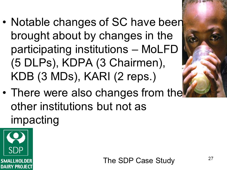 The SDP Case Study 27 Notable changes of SC have been brought about by changes in the participating institutions – MoLFD (5 DLPs), KDPA (3 Chairmen), KDB (3 MDs), KARI (2 reps.) There were also changes from the other institutions but not as impacting