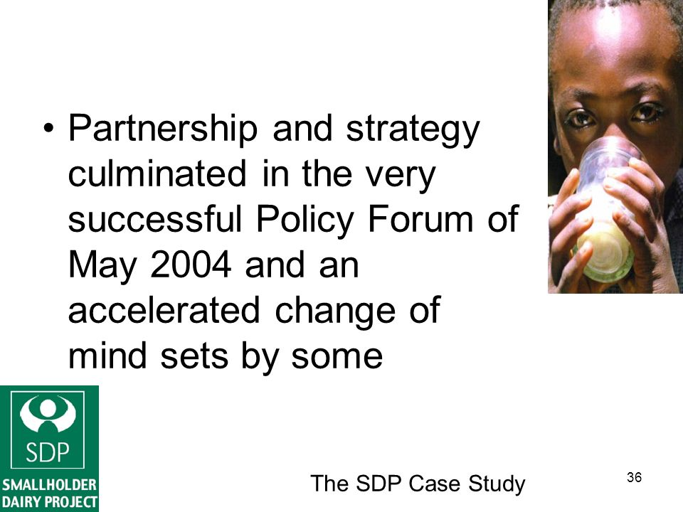 The SDP Case Study 36 Partnership and strategy culminated in the very successful Policy Forum of May 2004 and an accelerated change of mind sets by some