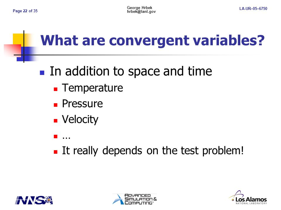 Page 22 of 35 George Hrbek hrbek@lanl.gov LA-UR–05–6750 What are convergent variables.