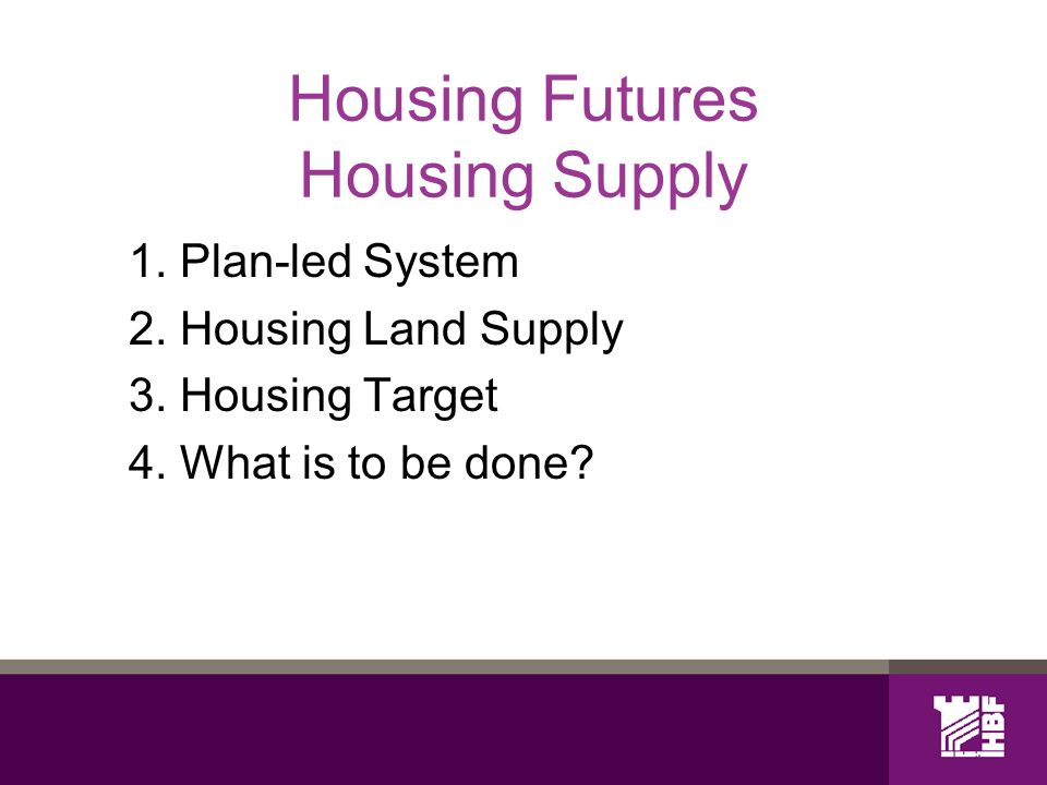 Housing Futures Housing Supply 1. Plan-led System 2.