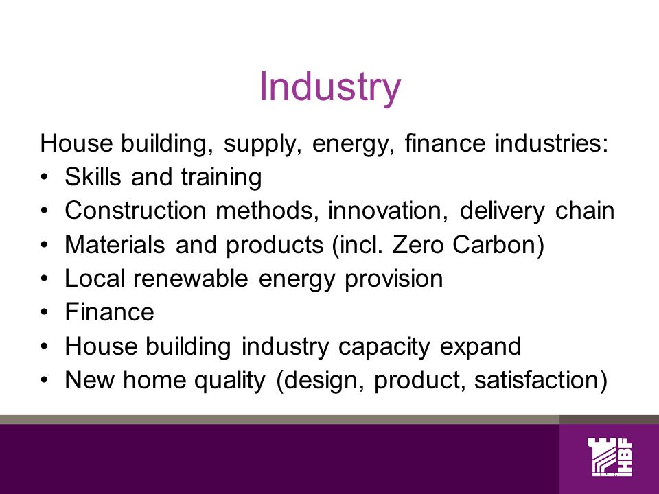 Industry House building, supply, energy, finance industries: Skills and training Construction methods, innovation, delivery chain Materials and products (incl.