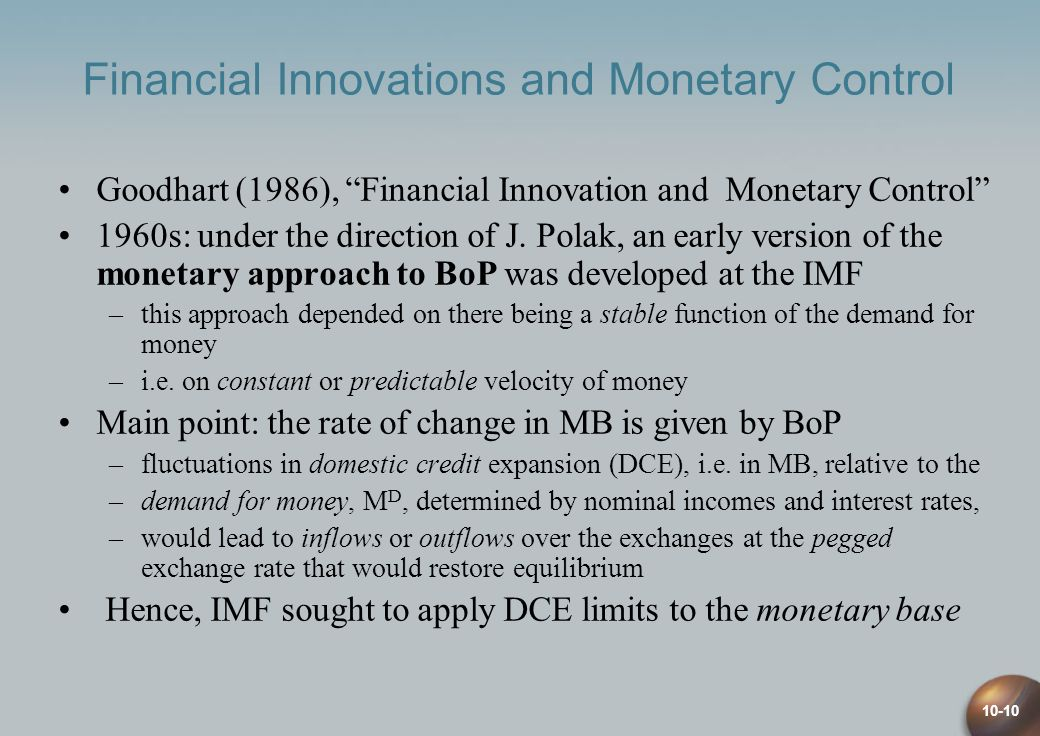 10-10 Financial Innovations and Monetary Control Goodhart (1986), Financial Innovation and Monetary Control 1960s: under the direction of J.