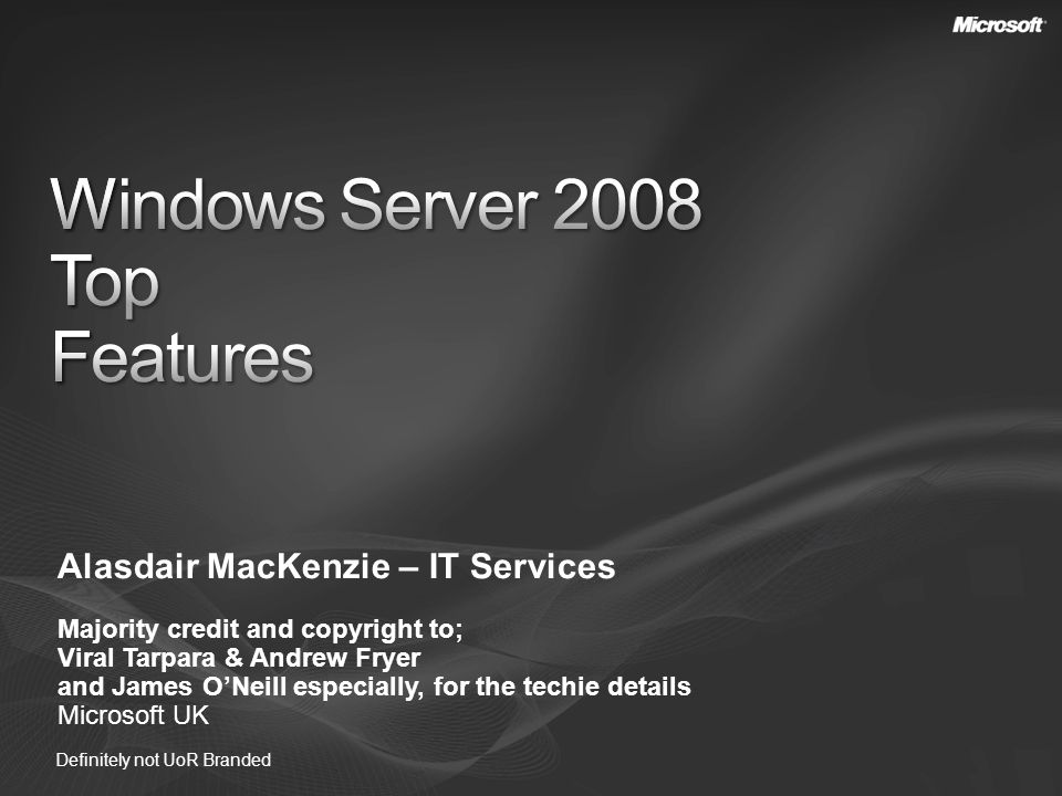 Alasdair MacKenzie – IT Services Majority credit and copyright to; Viral Tarpara & Andrew Fryer and James ONeill especially, for the techie details Microsoft UK Definitely not UoR Branded