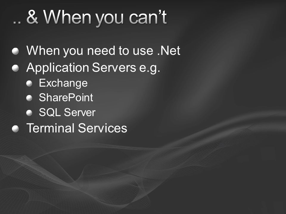 When you need to use.Net Application Servers e.g. Exchange SharePoint SQL Server Terminal Services