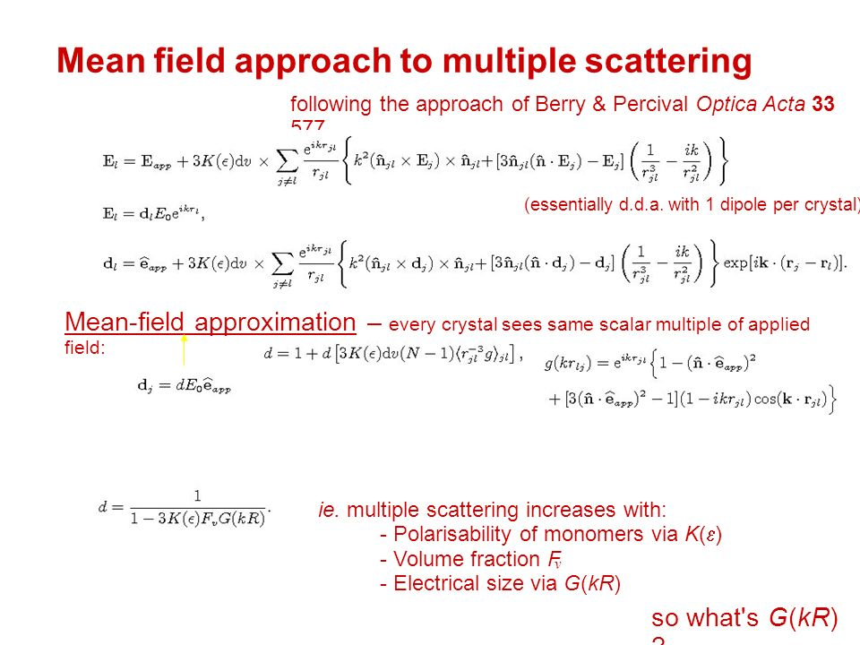 Mean field approach to multiple scattering following the approach of Berry & Percival Optica Acta Mean-field approximation – every crystal sees same scalar multiple of applied field: ie.