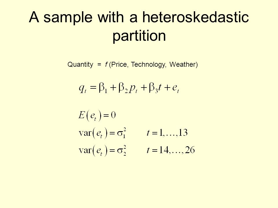 A sample with a heteroskedastic partition Quantity = f (Price, Technology, Weather)