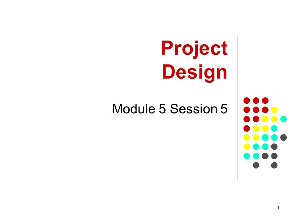 1 Project Design Module 5 Session 5