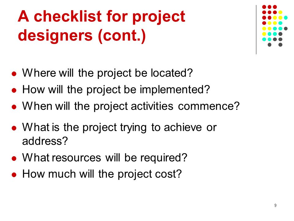 9 A checklist for project designers (cont.) Where will the project be located.