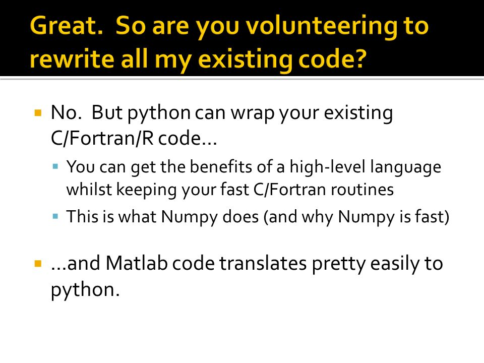 No. But python can wrap your existing C/Fortran/R code...