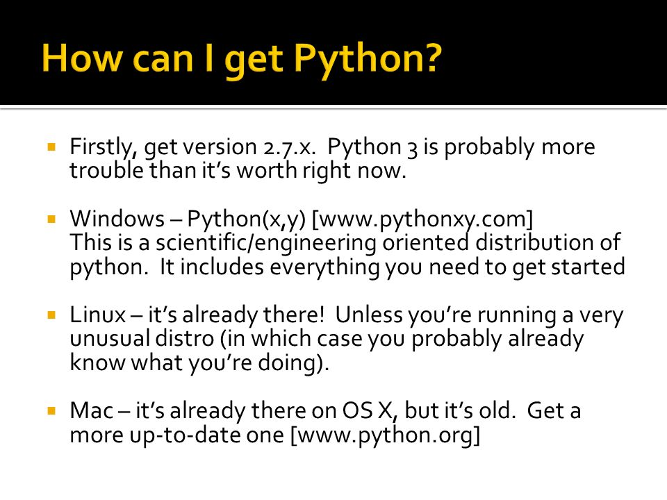 Firstly, get version 2.7.x. Python 3 is probably more trouble than its worth right now.