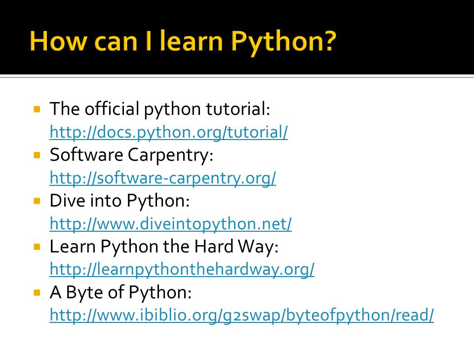 The official python tutorial: http://docs.python.org/tutorial/ http://docs.python.org/tutorial/ Software Carpentry: http://software-carpentry.org/ http://software-carpentry.org/ Dive into Python: http://www.diveintopython.net/ http://www.diveintopython.net/ Learn Python the Hard Way: http://learnpythonthehardway.org/ http://learnpythonthehardway.org/ A Byte of Python: http://www.ibiblio.org/g2swap/byteofpython/read/ http://www.ibiblio.org/g2swap/byteofpython/read/