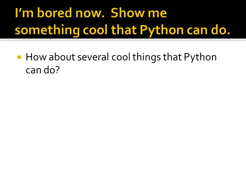How about several cool things that Python can do