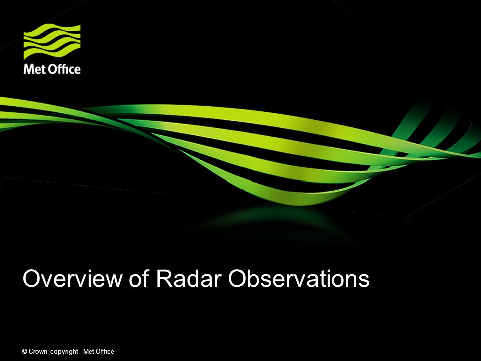 © Crown copyright Met Office Overview of Radar Observations