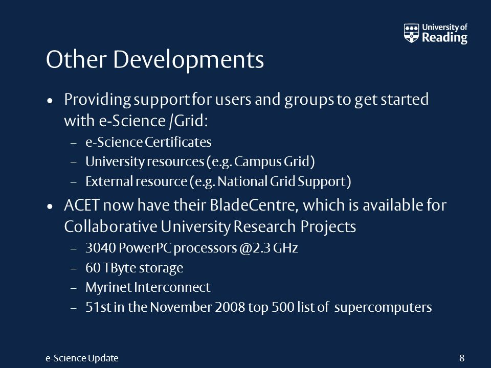 e-Science Update Other Developments Providing support for users and groups to get started with e-Science /Grid: – e-Science Certificates – University resources (e.g.