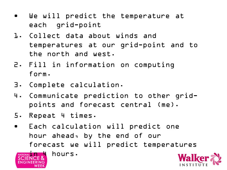 We will predict the temperature at each grid-point 1.Collect data about winds and temperatures at our grid-point and to the north and west.