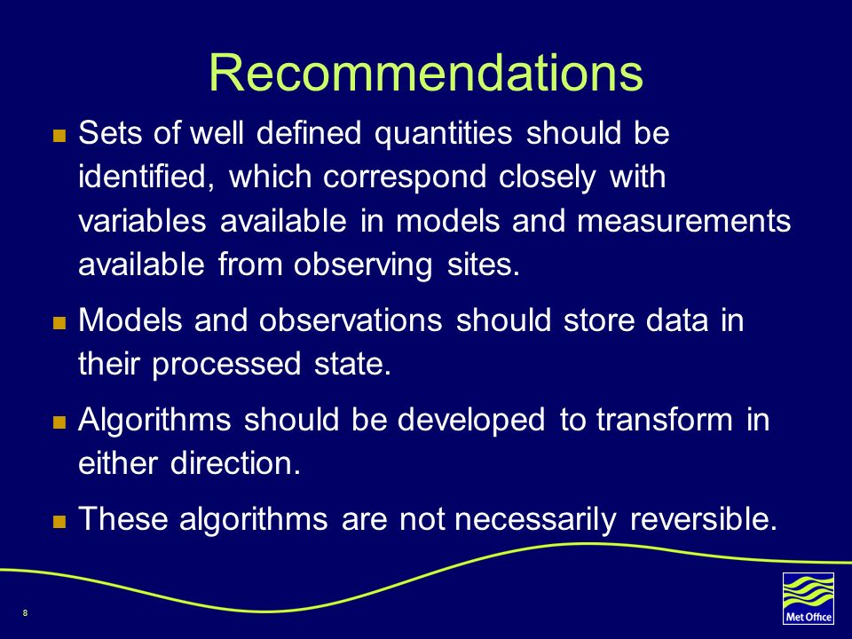 8 Recommendations Sets of well defined quantities should be identified, which correspond closely with variables available in models and measurements available from observing sites.