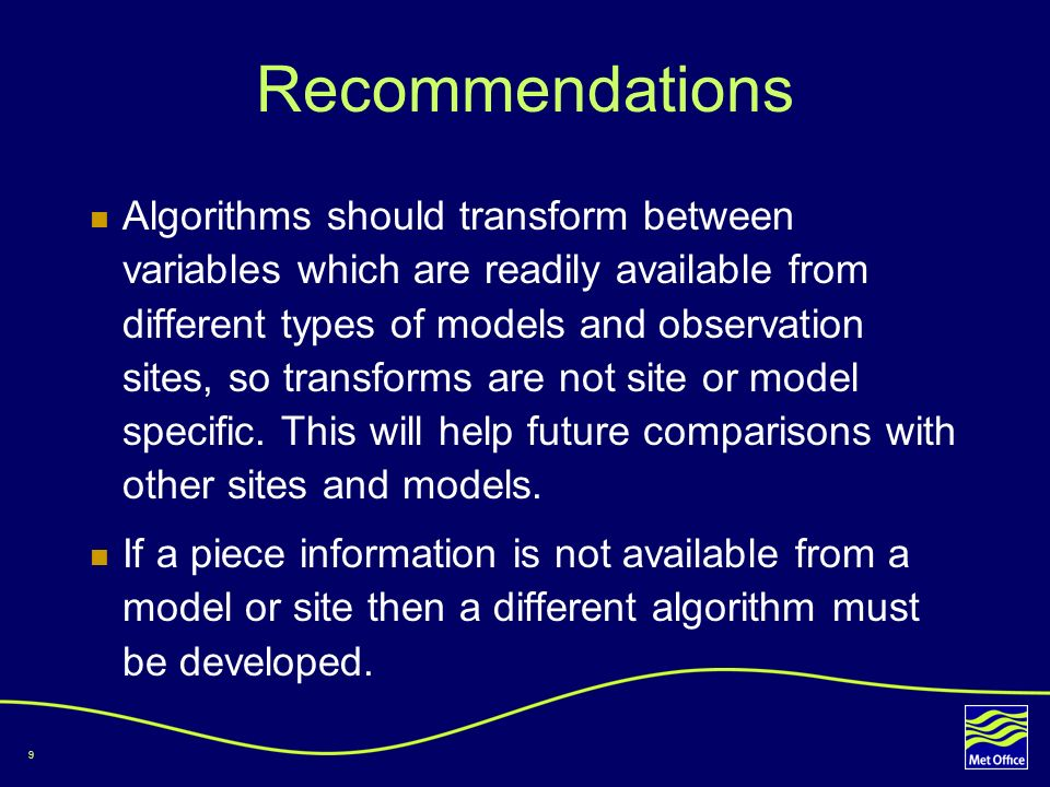 9 Recommendations Algorithms should transform between variables which are readily available from different types of models and observation sites, so transforms are not site or model specific.