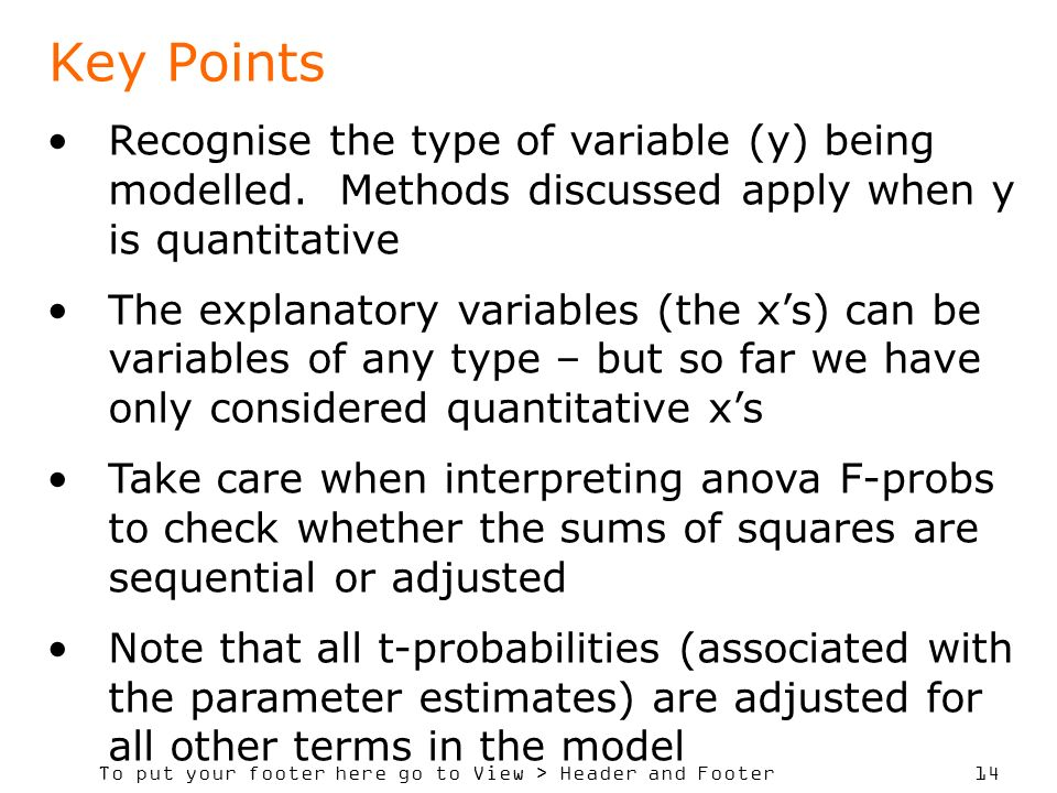 To put your footer here go to View > Header and Footer 14 Key Points Recognise the type of variable (y) being modelled.