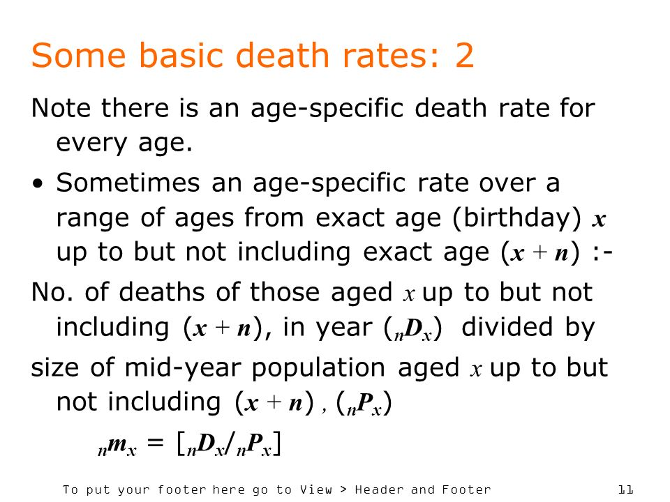 To put your footer here go to View > Header and Footer 11 Some basic death rates: 2 Note there is an age-specific death rate for every age.