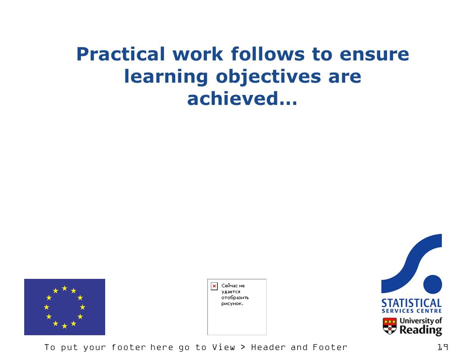To put your footer here go to View > Header and Footer 19 Practical work follows to ensure learning objectives are achieved…