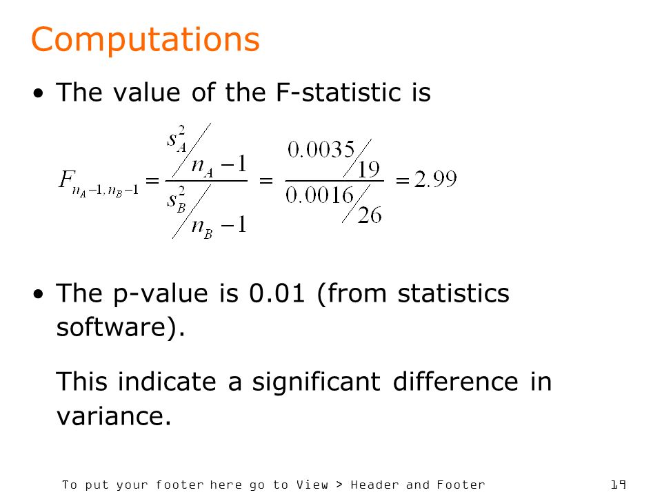 To put your footer here go to View > Header and Footer 19 Computations The value of the F-statistic is The p-value is 0.01 (from statistics software).
