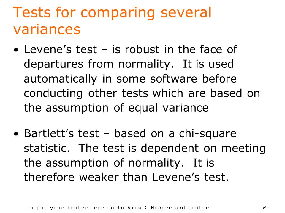 To put your footer here go to View > Header and Footer 20 Tests for comparing several variances Levenes test – is robust in the face of departures from normality.