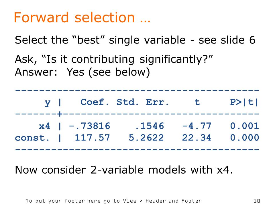 To put your footer here go to View > Header and Footer 10 Forward selection … Select the best single variable - see slide 6 Ask, Is it contributing significantly.