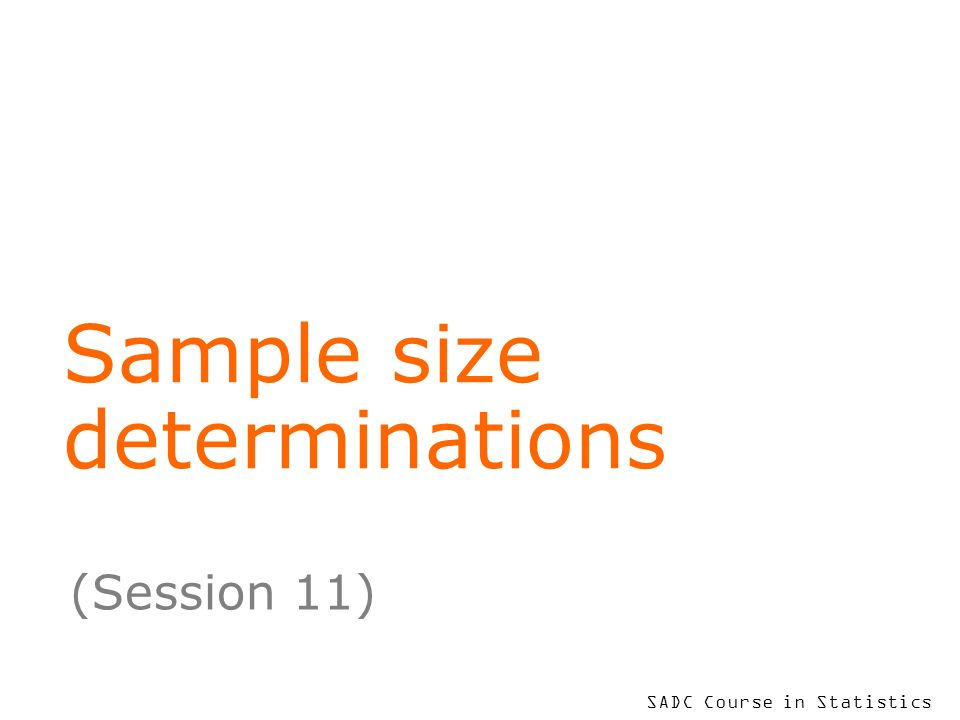 SADC Course in Statistics Sample size determinations (Session 11)