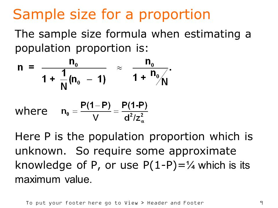 To put your footer here go to View > Header and Footer 9 The sample size formula when estimating a population proportion is: where Here P is the population proportion which is unknown.
