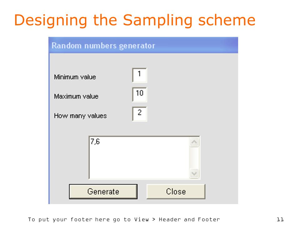 To put your footer here go to View > Header and Footer 11 Designing the Sampling scheme