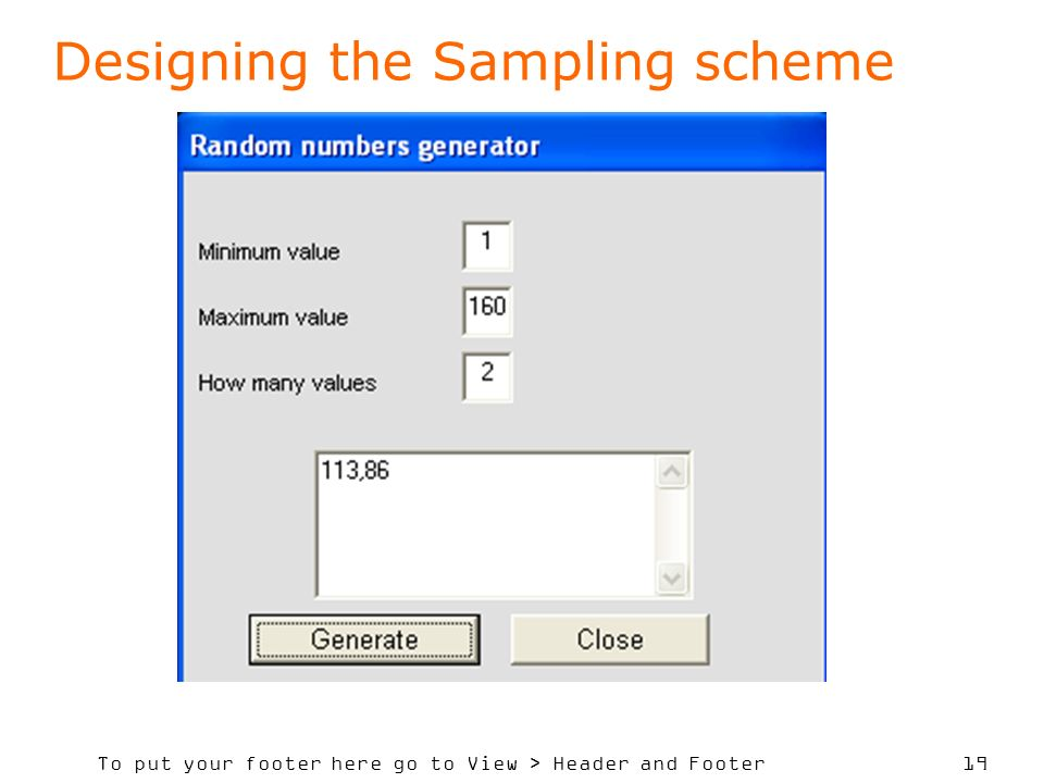 To put your footer here go to View > Header and Footer 19 Designing the Sampling scheme