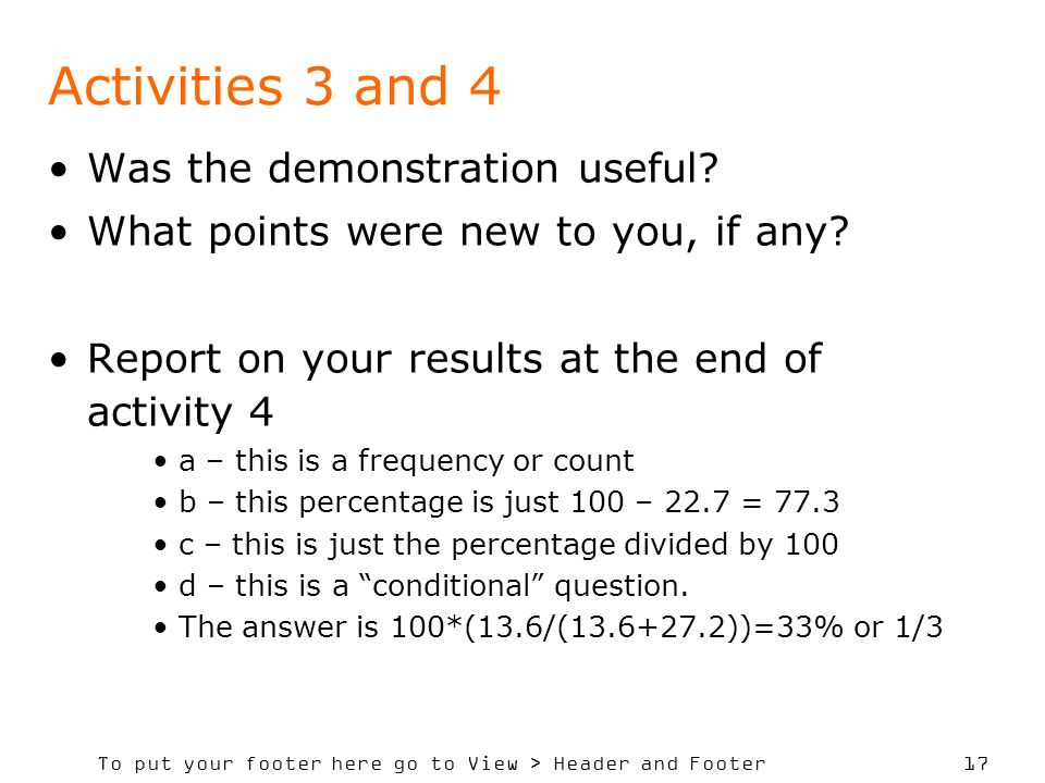 To put your footer here go to View > Header and Footer 17 Activities 3 and 4 Was the demonstration useful.