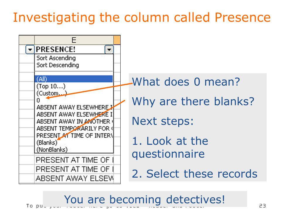 To put your footer here go to View > Header and Footer 23 Investigating the column called Presence What does 0 mean.