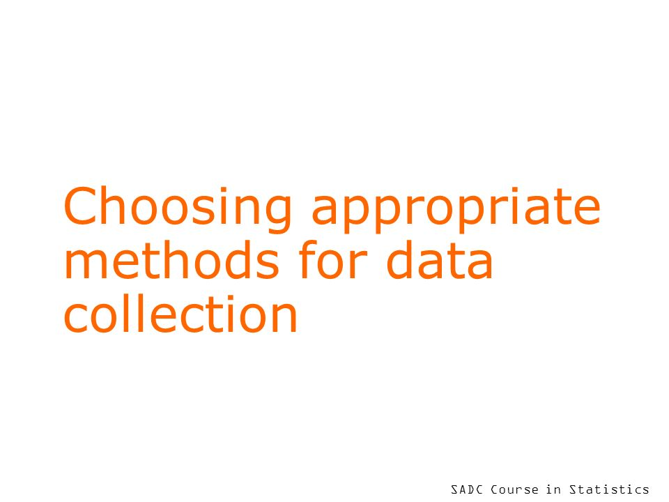 SADC Course in Statistics Choosing appropriate methods for data collection