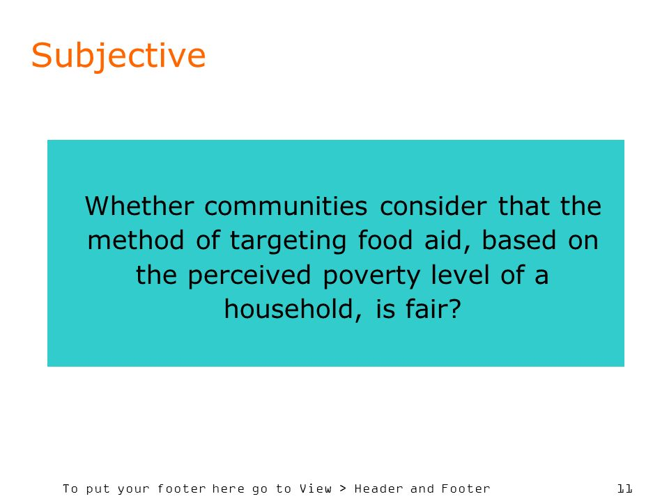 To put your footer here go to View > Header and Footer 11 Subjective Whether communities consider that the method of targeting food aid, based on the perceived poverty level of a household, is fair