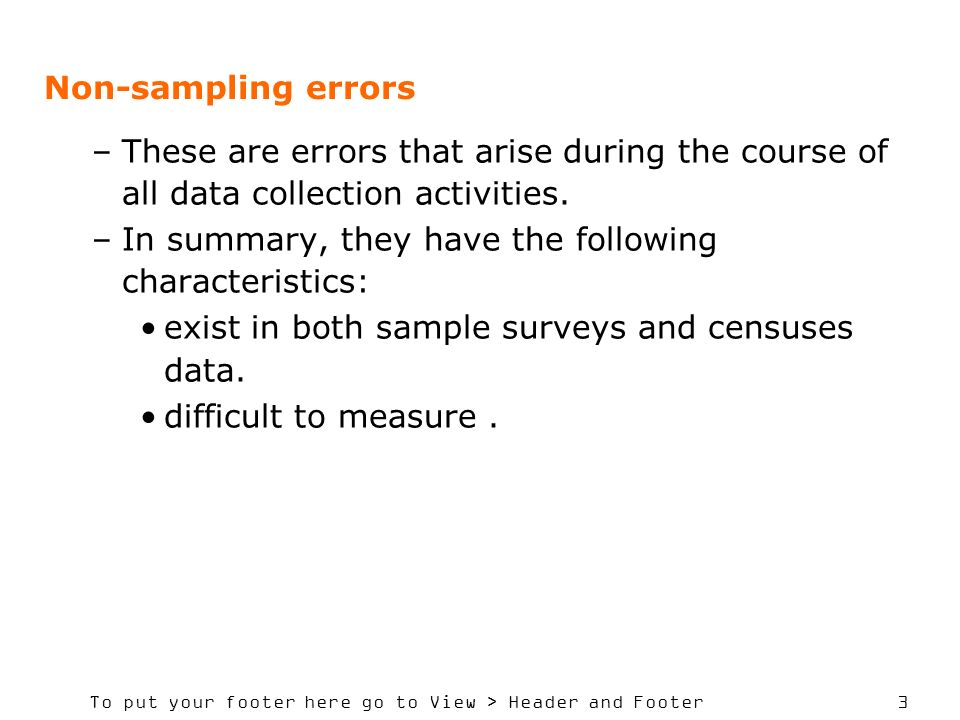 To put your footer here go to View > Header and Footer 3 Non-sampling errors –These are errors that arise during the course of all data collection activities.