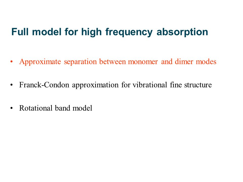Full model for high frequency absorption Approximate separation between monomer and dimer modes Franck-Condon approximation for vibrational fine structure Rotational band model