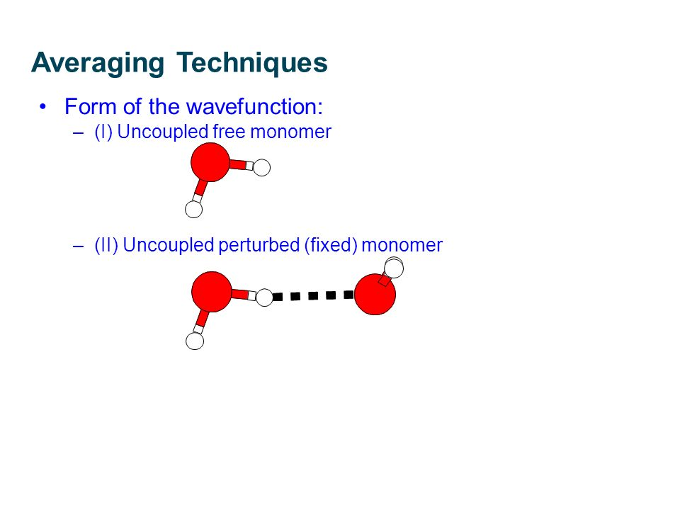 Form of the wavefunction: –(I) Uncoupled free monomer –(II) Uncoupled perturbed (fixed) monomer R.
