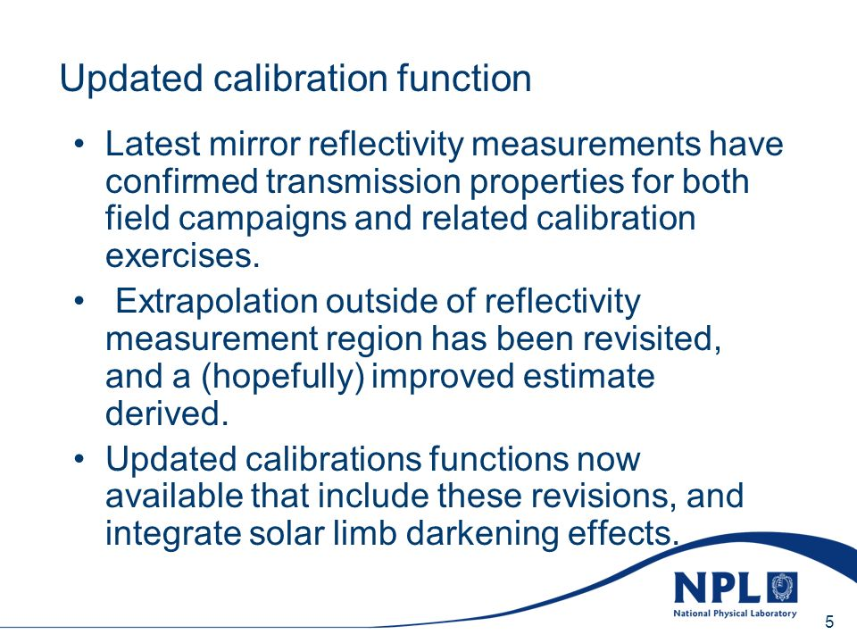 Sunday, 20 April 2014 5 Updated calibration function Latest mirror reflectivity measurements have confirmed transmission properties for both field campaigns and related calibration exercises.