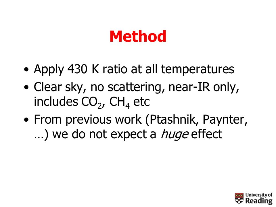 Method Apply 430 K ratio at all temperatures Clear sky, no scattering, near-IR only, includes CO 2, CH 4 etc From previous work (Ptashnik, Paynter, …) we do not expect a huge effect