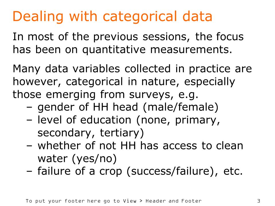 To put your footer here go to View > Header and Footer 3 Dealing with categorical data In most of the previous sessions, the focus has been on quantitative measurements.
