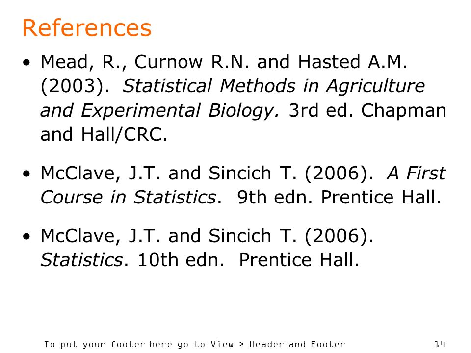 To put your footer here go to View > Header and Footer 14 References Mead, R., Curnow R.N.