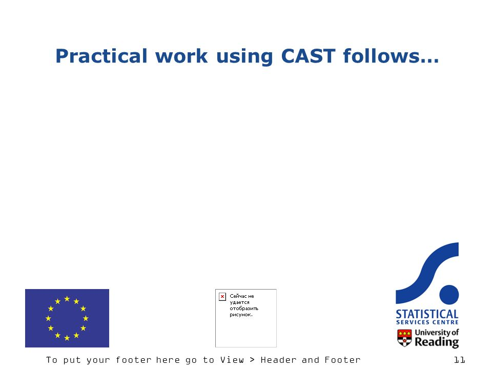 To put your footer here go to View > Header and Footer 11 Practical work using CAST follows…