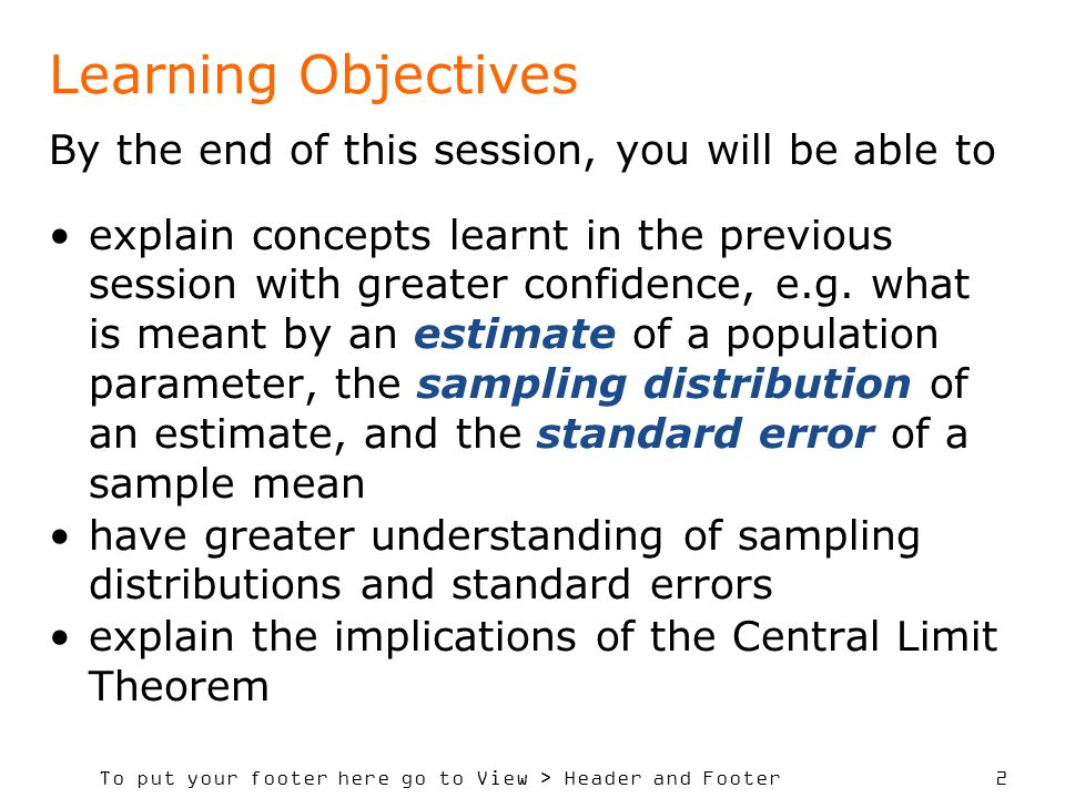 To put your footer here go to View > Header and Footer 2 Learning Objectives By the end of this session, you will be able to explain concepts learnt in the previous session with greater confidence, e.g.