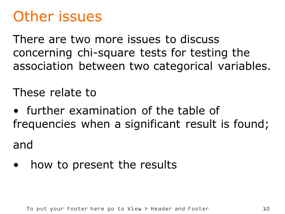 To put your footer here go to View > Header and Footer 10 Other issues There are two more issues to discuss concerning chi-square tests for testing the association between two categorical variables.