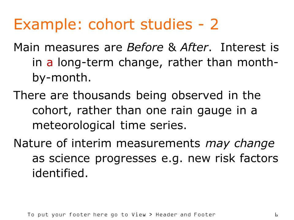 To put your footer here go to View > Header and Footer 6 Example: cohort studies - 2 Main measures are Before & After.