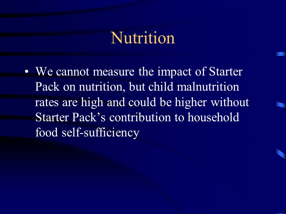 Nutrition We cannot measure the impact of Starter Pack on nutrition, but child malnutrition rates are high and could be higher without Starter Packs contribution to household food self-sufficiency